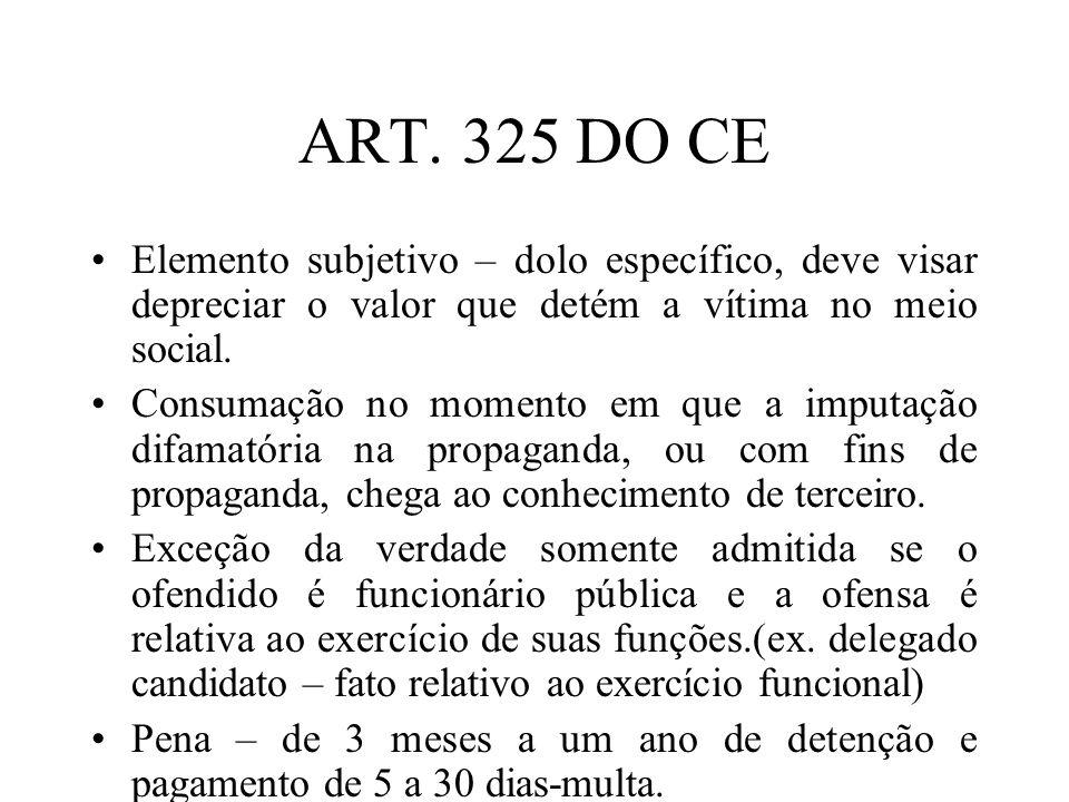 ART. 325 DO CEElemento subjetivo – dolo específico, deve visar depreciar o valor que detém a vítima no meio social.