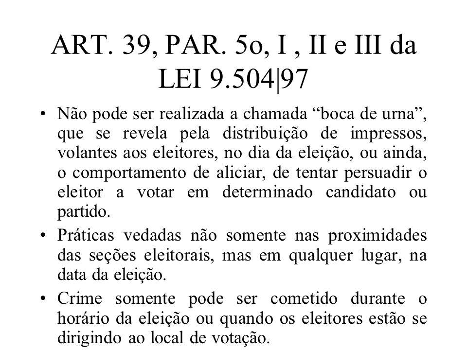 ART. 39, PAR. 5o, I , II e III da LEI 9.504|97