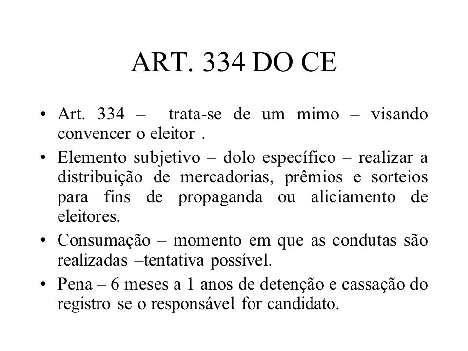 ART. 334 DO CE Art. 334 – trata-se de um mimo – visando convencer o eleitor .