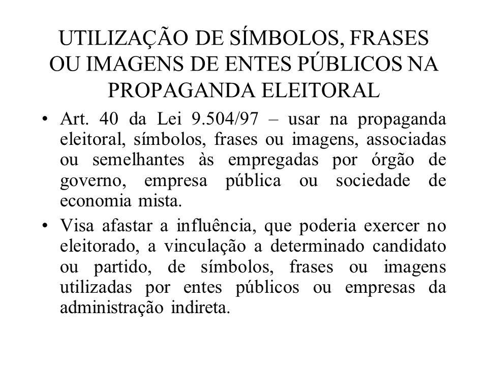 UTILIZAÇÃO DE SÍMBOLOS, FRASES OU IMAGENS DE ENTES PÚBLICOS NA PROPAGANDA ELEITORAL