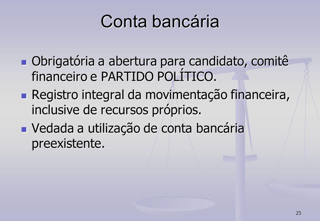 Conta bancária Obrigatória a abertura para candidato, comitê financeiro e PARTIDO POLÍTICO.