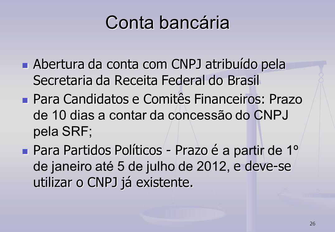 Conta bancária Abertura da conta com CNPJ atribuído pela Secretaria da Receita Federal do Brasil.