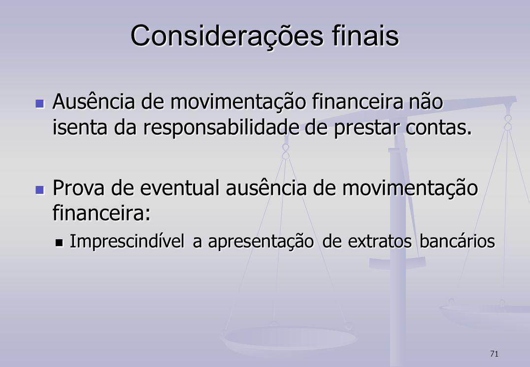 Considerações finais Ausência de movimentação financeira não isenta da responsabilidade de prestar contas.