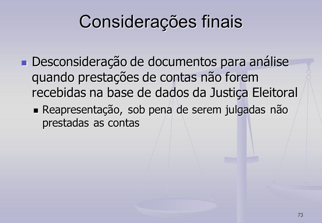 Considerações finais Desconsideração de documentos para análise quando prestações de contas não forem recebidas na base de dados da Justiça Eleitoral.