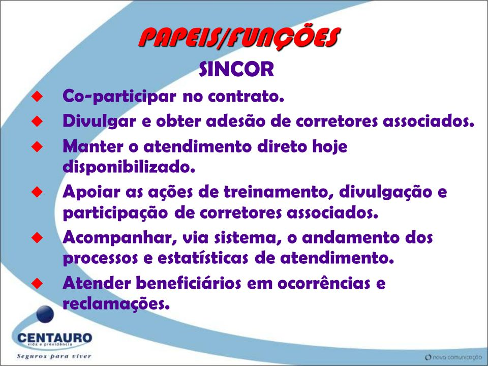 PAPEIS/FUNÇÕES SINCOR Co-participar no contrato.