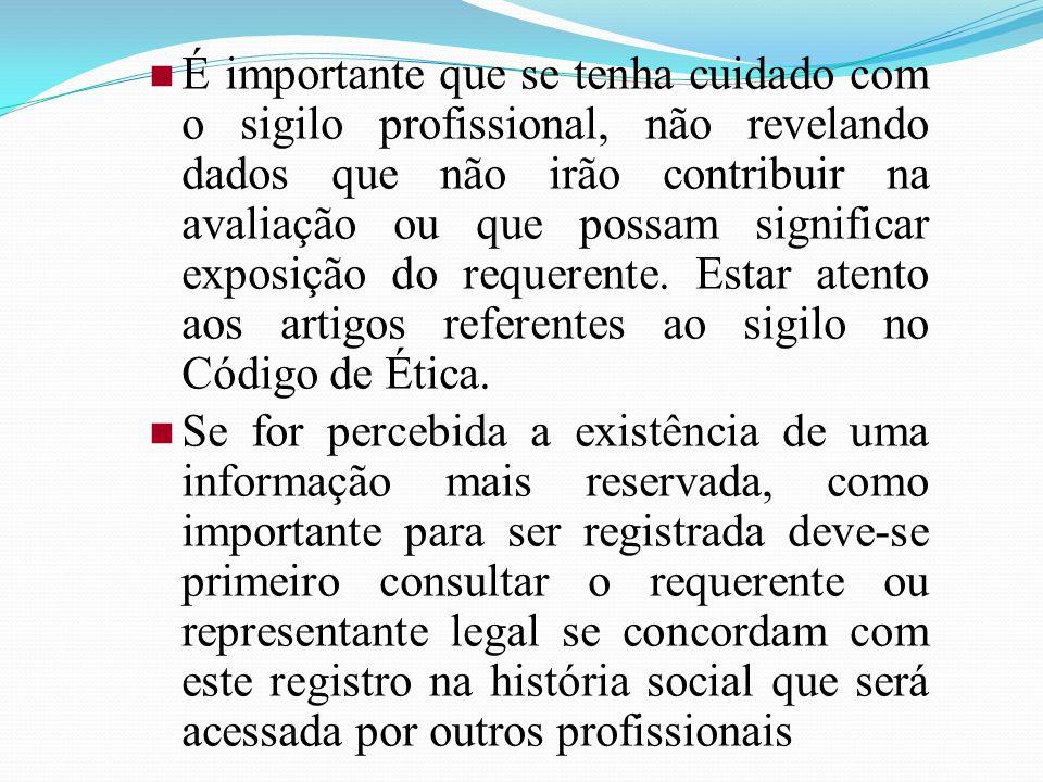 É importante que se tenha cuidado com o sigilo profissional, não revelando dados que não irão contribuir na avaliação ou que possam significar exposição do requerente. Estar atento aos artigos referentes ao sigilo no Código de Ética.