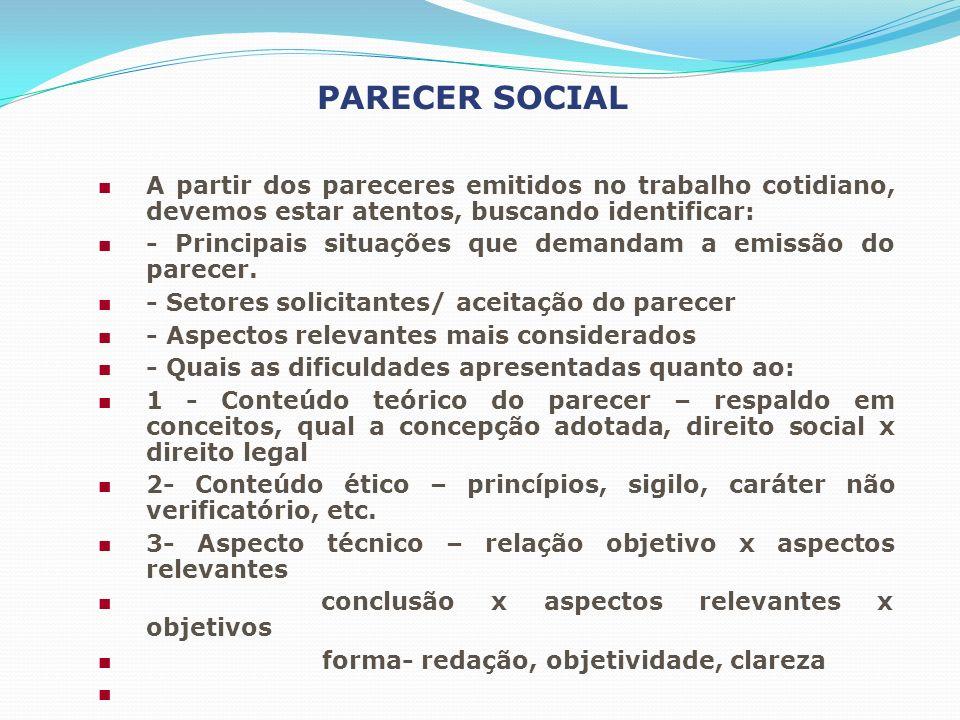 PARECER SOCIAL A partir dos pareceres emitidos no trabalho cotidiano, devemos estar atentos, buscando identificar: