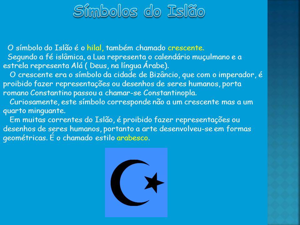 Símbolos do Islão O símbolo do Islão é o hilal, também chamado crescente.