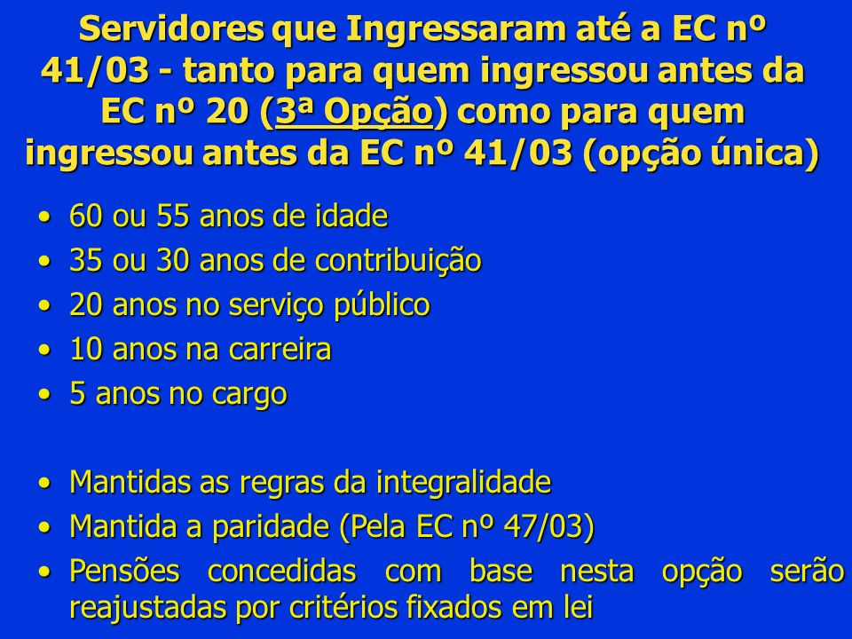 Servidores que Ingressaram até a EC nº 41/03 - tanto para quem ingressou antes da EC nº 20 (3ª Opção) como para quem ingressou antes da EC nº 41/03 (opção única)