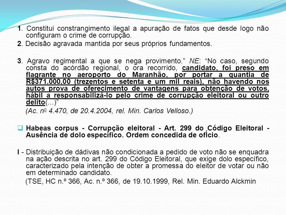 1. Constitui constrangimento ilegal a apuração de fatos que desde logo não configuram o crime de corrupção.