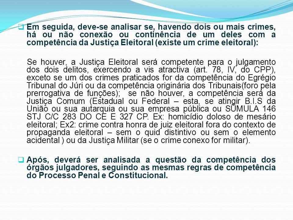 Em seguida, deve-se analisar se, havendo dois ou mais crimes, há ou não conexão ou continência de um deles com a competência da Justiça Eleitoral (existe um crime eleitoral):