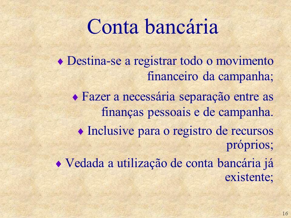 Conta bancáriaDestina-se a registrar todo o movimento financeiro da campanha; Fazer a necessária separação entre as finanças pessoais e de campanha.