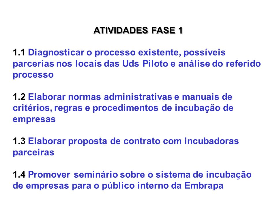 ATIVIDADES FASE 1 1.1 Diagnosticar o processo existente, possíveis parcerias nos locais das Uds Piloto e análise do referido processo.