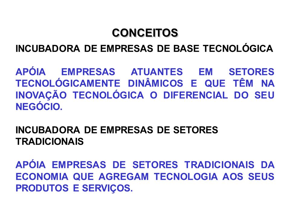 CONCEITOS INCUBADORA DE EMPRESAS DE BASE TECNOLÓGICA