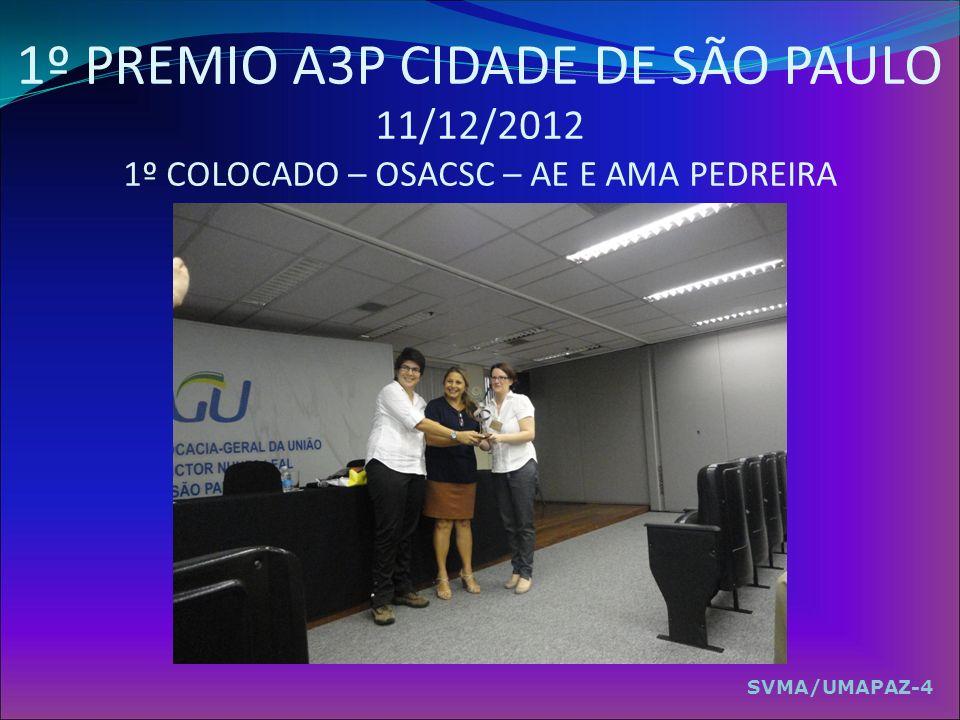 1º PREMIO A3P CIDADE DE SÃO PAULO 11/12/2012 1º COLOCADO – OSACSC – AE E AMA PEDREIRA