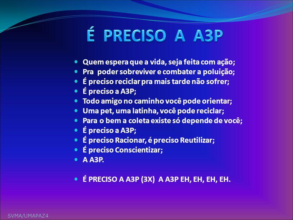 É PRECISO A A3P Quem espera que a vida, seja feita com ação;