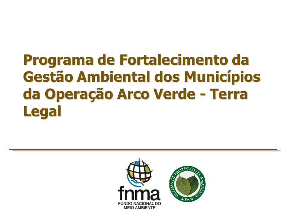 Programa de Fortalecimento da Gestão Ambiental dos Municípios da Operação Arco Verde - Terra Legal