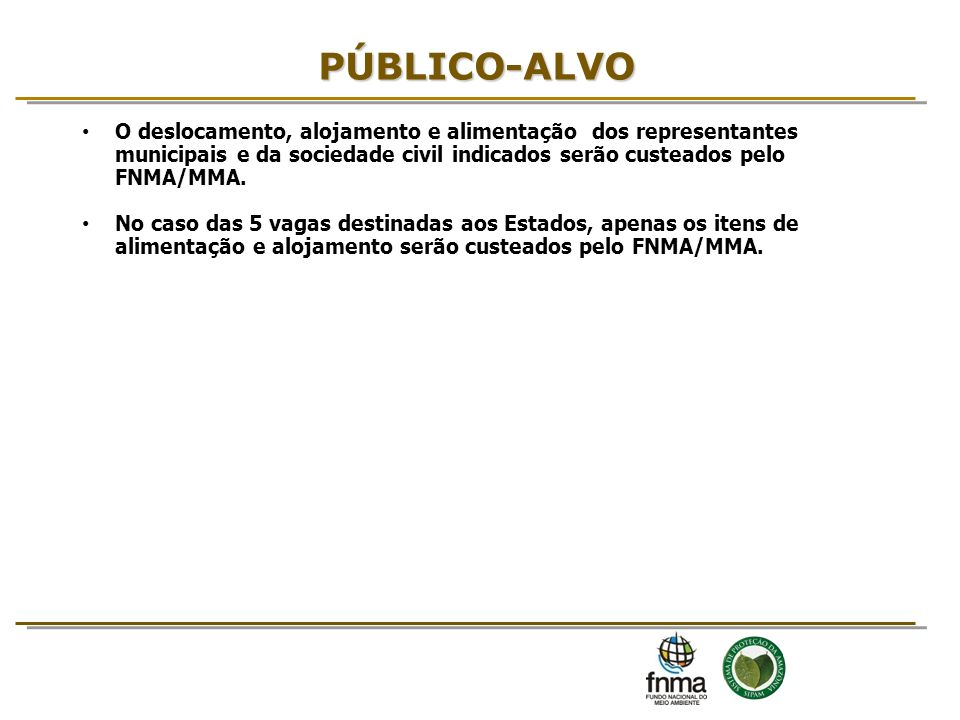 PÚBLICO-ALVO O deslocamento, alojamento e alimentação dos representantes municipais e da sociedade civil indicados serão custeados pelo FNMA/MMA.