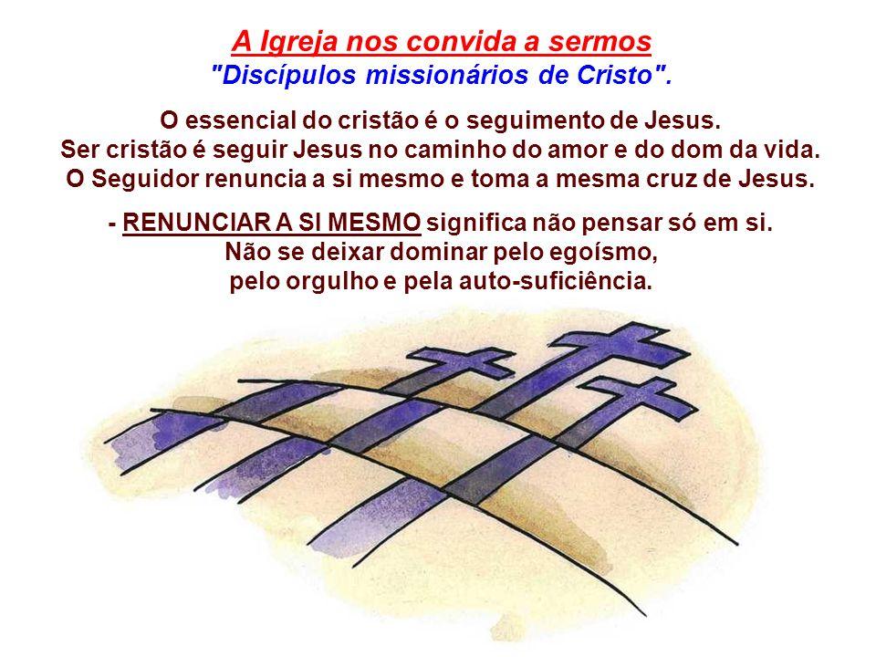 A Igreja nos convida a sermos Discípulos missionários de Cristo .