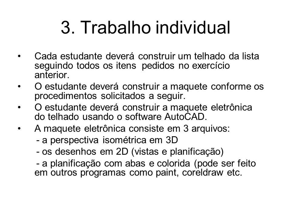 3. Trabalho individual Cada estudante deverá construir um telhado da lista seguindo todos os itens pedidos no exercício anterior.