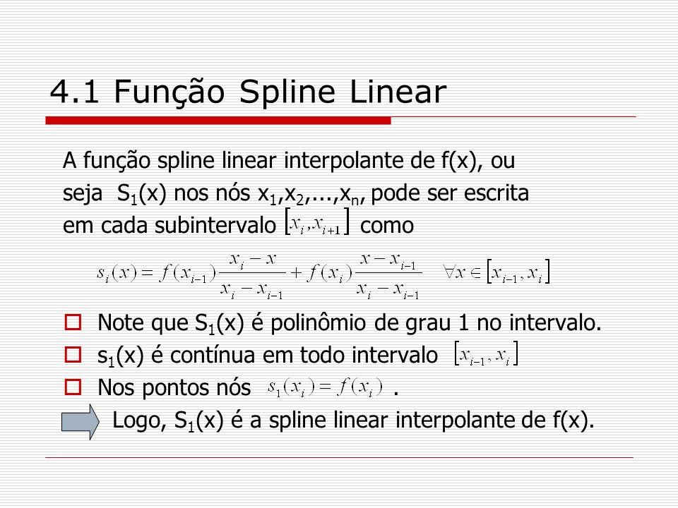 4.1 Função Spline Linear A função spline linear interpolante de f(x), ou. seja S1(x) nos nós x1,x2,...,xn, pode ser escrita.