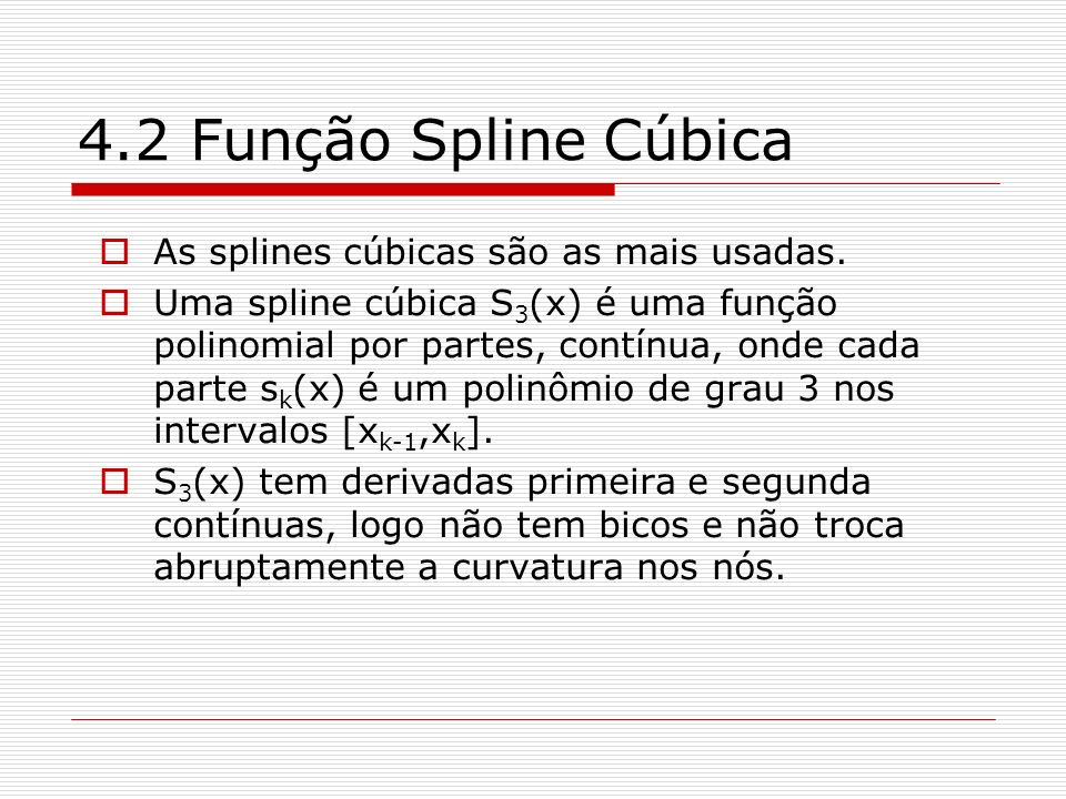 4.2 Função Spline Cúbica As splines cúbicas são as mais usadas.