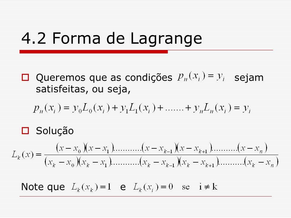 4.2 Forma de Lagrange Queremos que as condições sejam satisfeitas, ou seja, Solução.