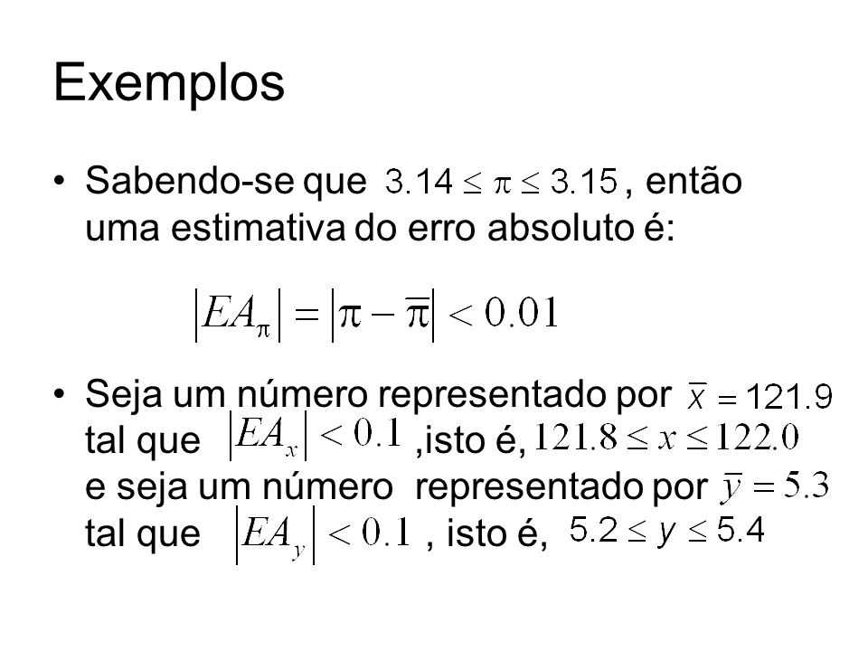 Exemplos Sabendo-se que , então uma estimativa do erro absoluto é: