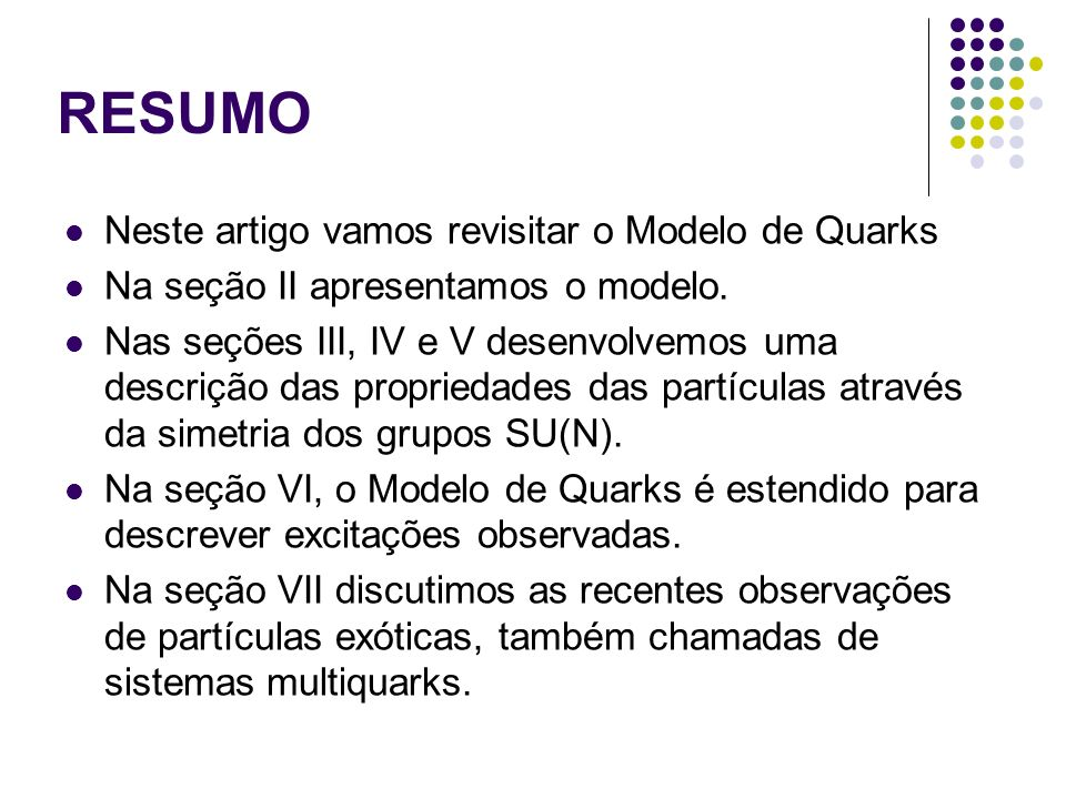 RESUMO Neste artigo vamos revisitar o Modelo de Quarks