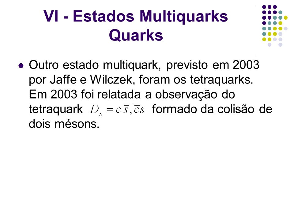 VI - Estados Multiquarks Quarks