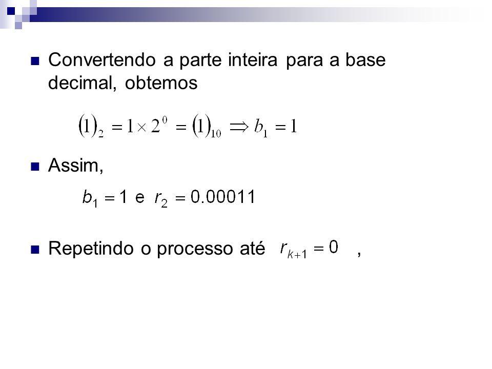 Convertendo a parte inteira para a base decimal, obtemos