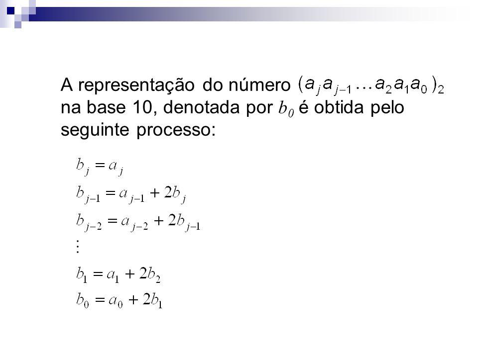 A representação do número na base 10, denotada por b0 é obtida pelo seguinte processo: