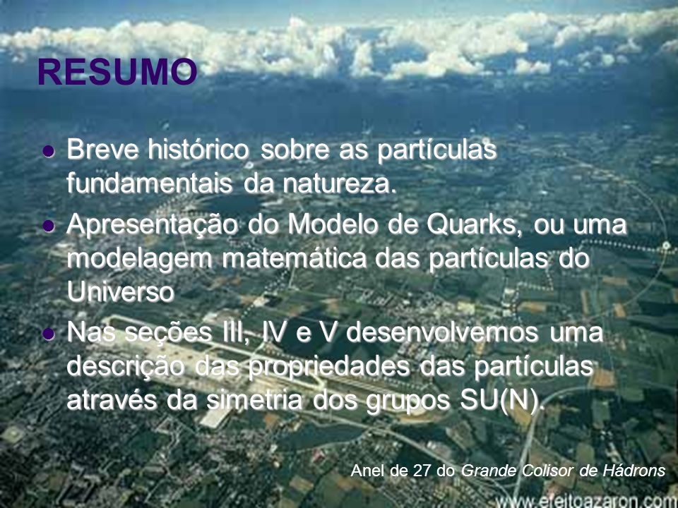 RESUMO Breve histórico sobre as partículas fundamentais da natureza.