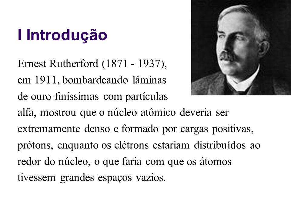I Introdução Ernest Rutherford (1871 - 1937),