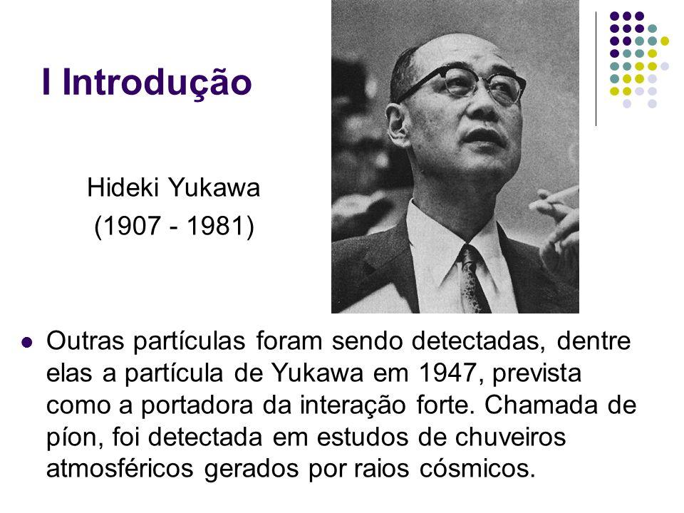 I Introdução Hideki Yukawa (1907 - 1981)