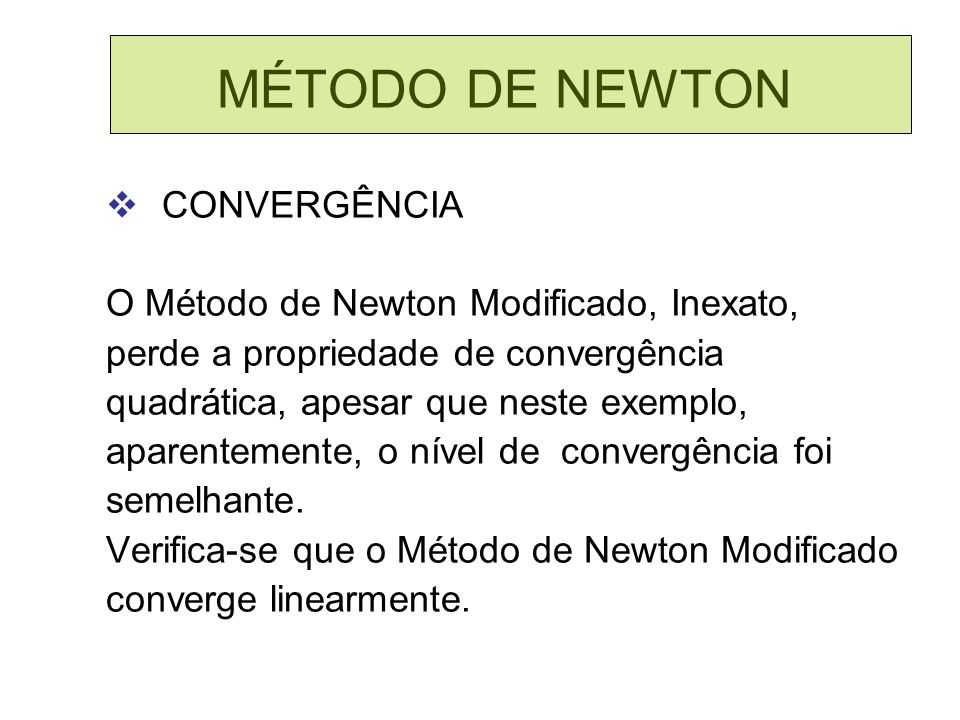 MÉTODO DE NEWTON CONVERGÊNCIA O Método de Newton Modificado, Inexato,
