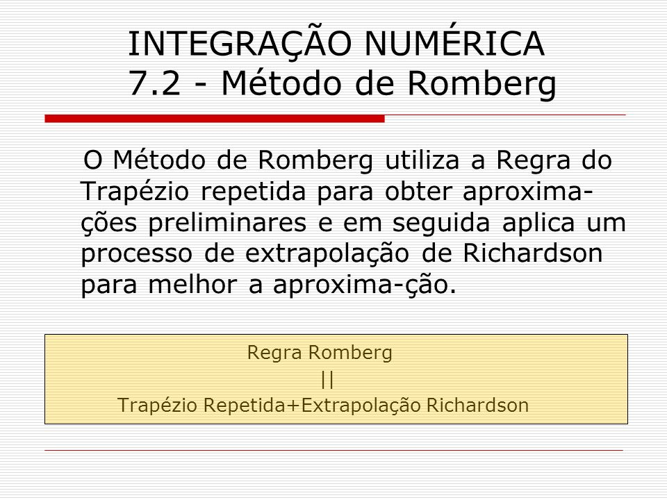 INTEGRAÇÃO NUMÉRICA 7.2 - Método de Romberg