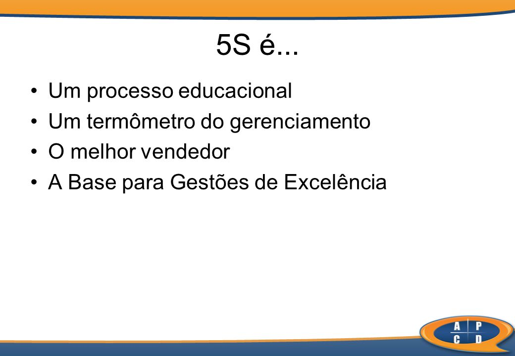 5S é... Um processo educacional Um termômetro do gerenciamento