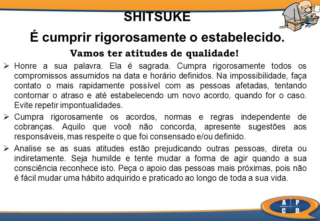 SHITSUKE É cumprir rigorosamente o estabelecido.