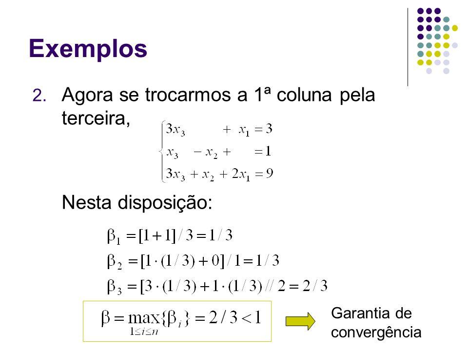 Exemplos Agora se trocarmos a 1ª coluna pela terceira,