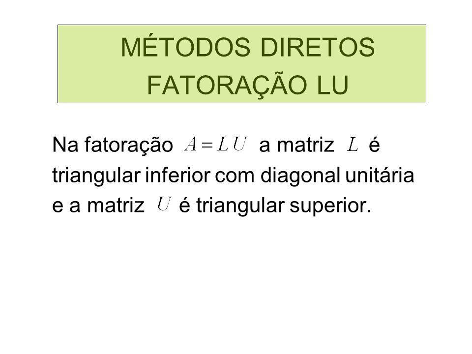 MÉTODOS DIRETOS FATORAÇÃO LU Na fatoração a matriz é