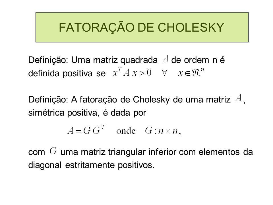 FATORAÇÃO DE CHOLESKY Definição: Uma matriz quadrada de ordem n é