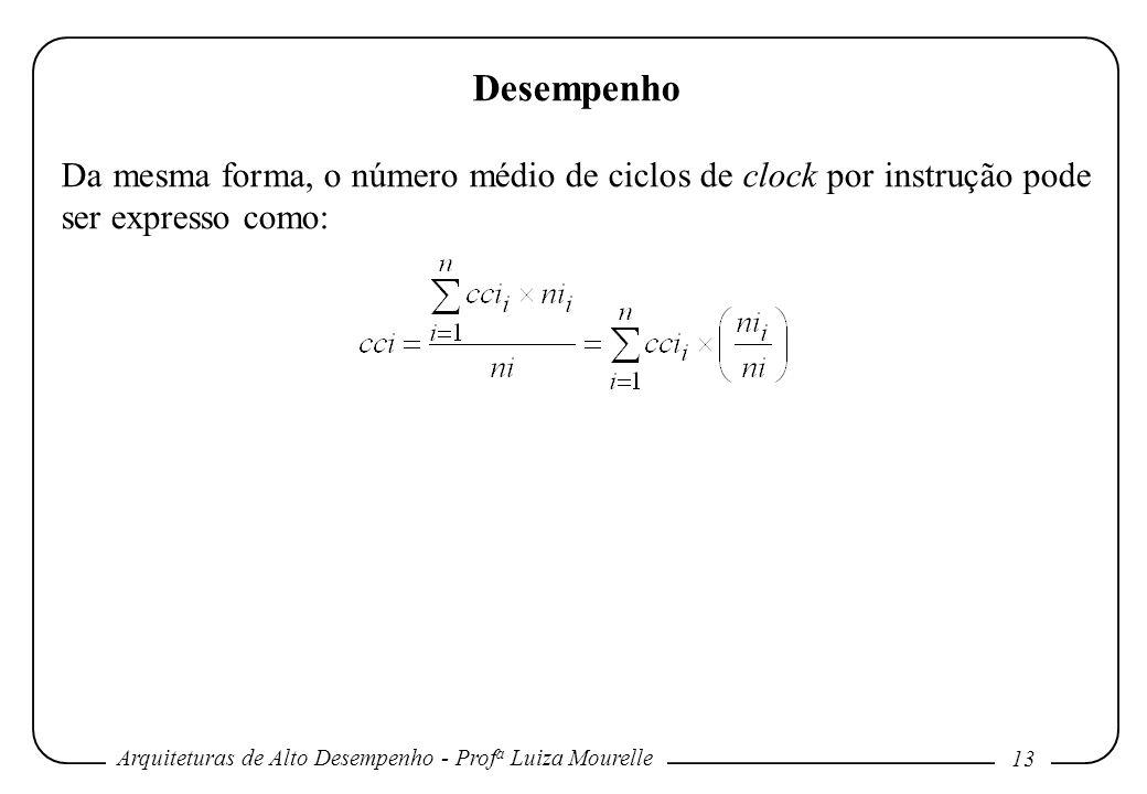 Desempenho Da mesma forma, o número médio de ciclos de clock por instrução pode ser expresso como: