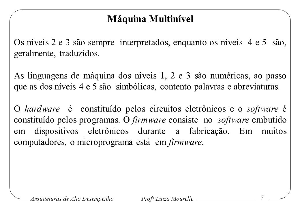 Máquina Multinível Os níveis 2 e 3 são sempre interpretados, enquanto os níveis 4 e 5 são, geralmente, traduzidos.