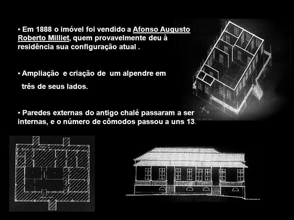 Em 1888 o imóvel foi vendido a Afonso Augusto Roberto Milliet, quem provavelmente deu à residência sua configuração atual .
