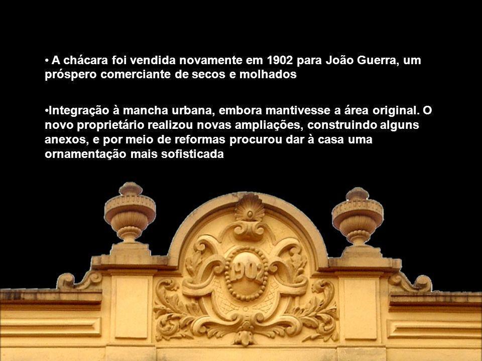 A chácara foi vendida novamente em 1902 para João Guerra, um próspero comerciante de secos e molhados