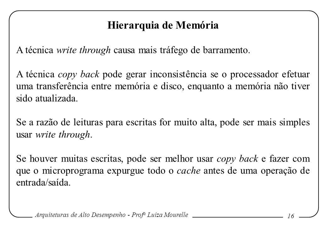 Hierarquia de Memória A técnica write through causa mais tráfego de barramento.