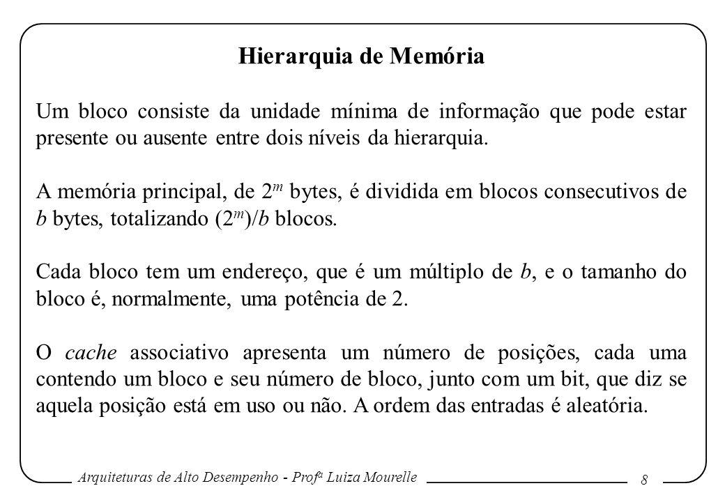 Hierarquia de Memória Um bloco consiste da unidade mínima de informação que pode estar presente ou ausente entre dois níveis da hierarquia.
