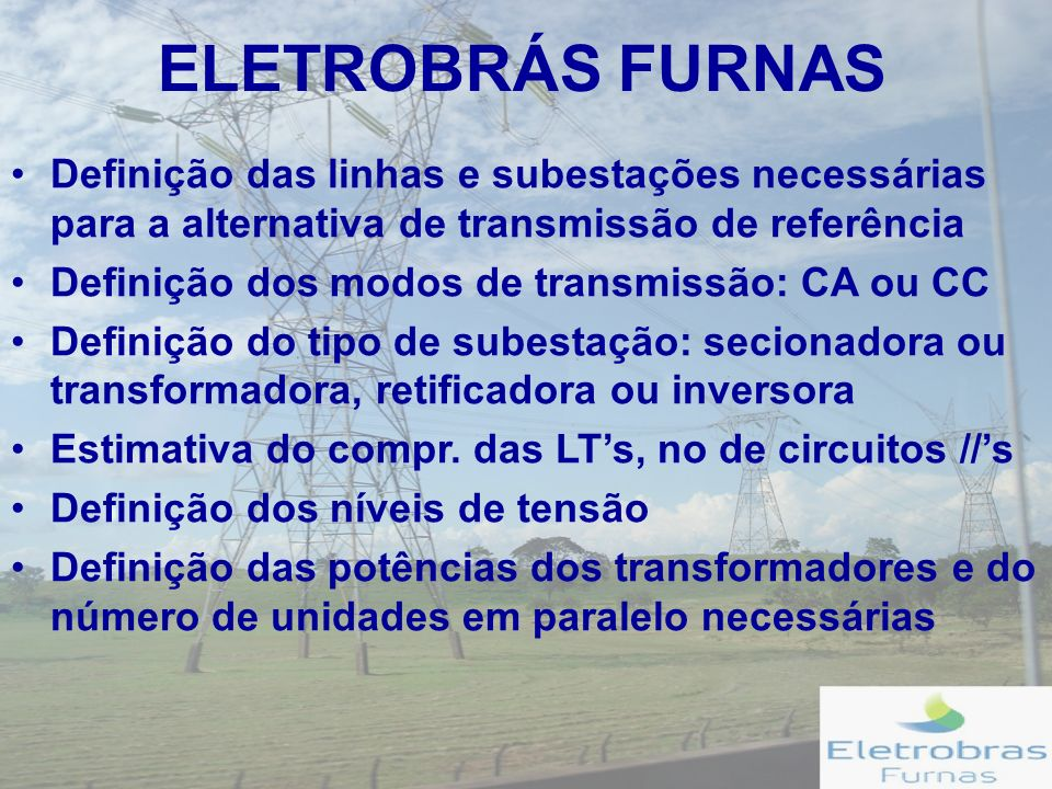 ELETROBRÁS FURNAS Definição das linhas e subestações necessárias para a alternativa de transmissão de referência.