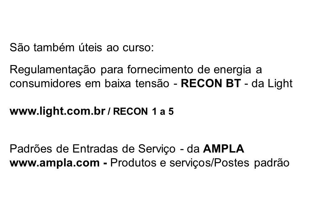 São também úteis ao curso: Regulamentação para fornecimento de energia a consumidores em baixa tensão - RECON BT - da Light